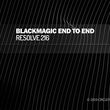 BLACKMAGIC END TO END : RESOLVE 216