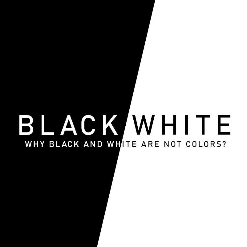 ?Why Black and White Are Not Colors