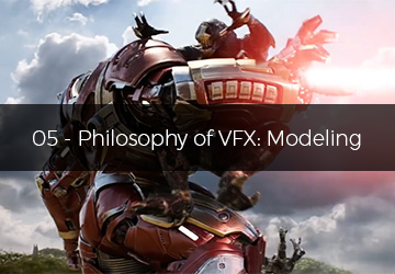 05 - Philosophy of VFX: Modeling