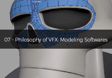 07 - Philosophy of VFX: Modeling Softwares