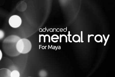 Advanced Rendering with mentalray in Maya